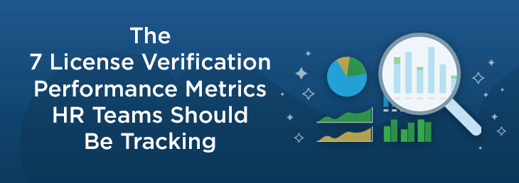 The 7 License Verification Performance Metrics HR Teams Should Be Tracking