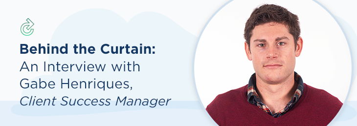 Behind The Curtain: An Interview With Gabe Henriques, Client Success Manager