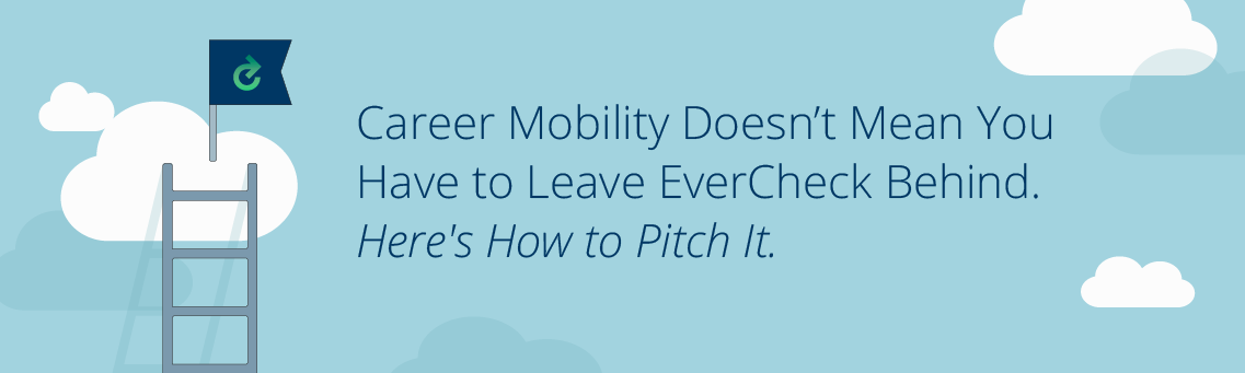 Career Mobility Doesn't Mean You Have to Leave EverCheck Behind. Here's How to Pitch It.