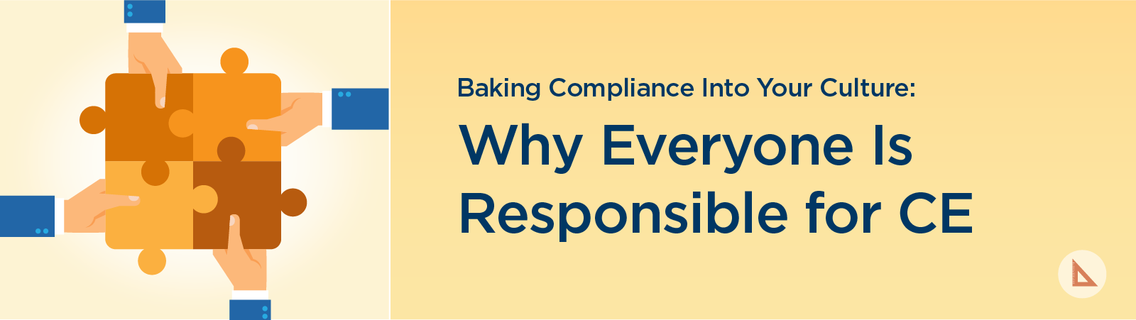 Baking Compliance Into Your Culture: Why Everyone Is Responsible for CE